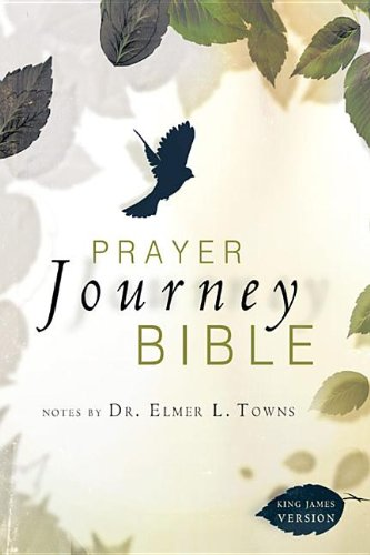 Prayer Journey Bible, Notes by Elmer Towns: Elmer Towns