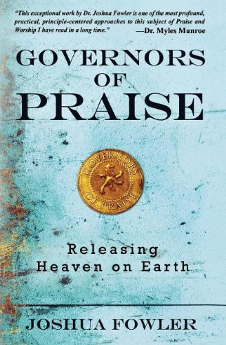 Governors of Praise : Releasing Heaven on: Joshua Fowler