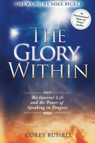 9780768441239: The Glory Within: The Interior Life and the Power of Speaking in Tongues