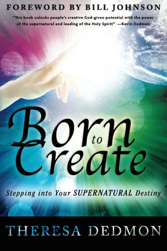 9780768441437: Born to Create: Stepping Into Your Supernatural Destiny
