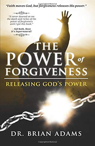 The Power of Forgiveness: Releasing God's Power (0768441447) by Brian Adams; Sid Roth