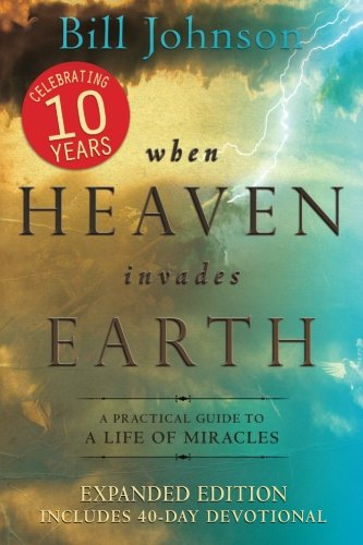 9780768442106: When Heaven Invades Earth Expanded Edition: A Practical Guide to a Life of Miracles