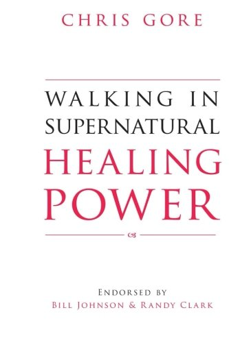 Walking in Supernatural Healing Power (0768442427) by Chris Gore
