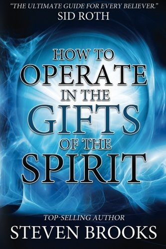 How to Operate in the Gifts of the Spirit: Making Spiritual Gifts Easy to Understand (0768442486) by Brooks, Steven