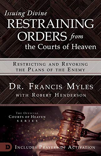 9780768445589: Issuing Divine Restraining Orders from Courts of Heaven: Restricting and Revoking the Plans of the Enemy