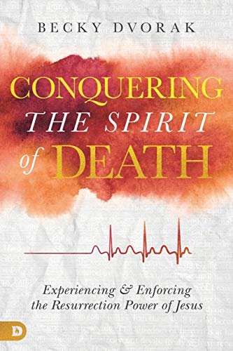 9780768450583: Conquering the Spirit of Death: Experiencing and Enforcing the Resurrection Power of Jesus