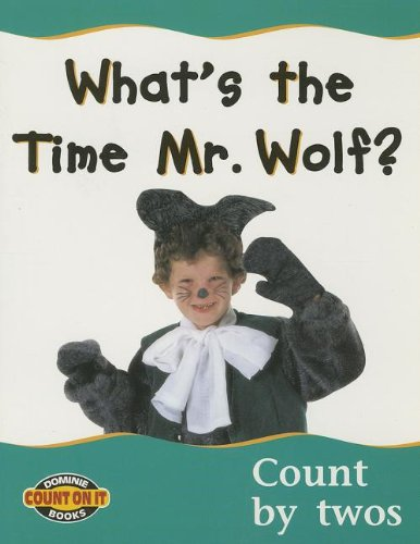 COUNT ON IT WHAT'S THE TIME MR. WOLF? COUNT BY TWOS (Dominie Early Literacy Materials): ...