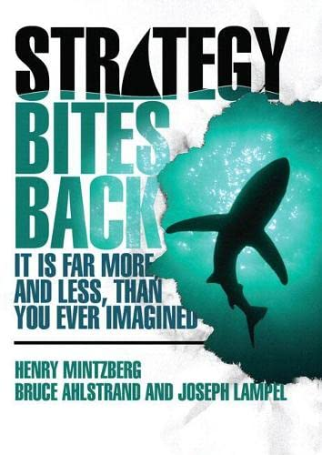 Strategy Bites Back: It Is Far More, and Less, than You Ever Imagined (paperback): Mintzberg, Henry...
