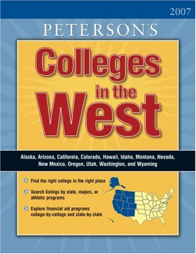 Colleges in the West 2007 (Peterson's Colleges in the West) (0768921716) by Peterson's, Thomson