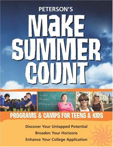 Make Summer Count: Programs & Camps for Teens & Kids (Peterson's Make Summer Count: Enrichment Programs for Kids & Teenage) (0768924456) by Peterson's, Thomson