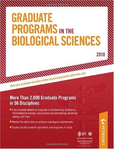 Graduate Programs in the Biological Sciences - 2010: More Than 2,800 Gradute Programs in 56 ...