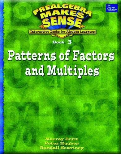 9780769025216: PRE-ALGEBRA MAKE SENSE, BOOK 3, PATTERNS OF FACTORS AN MULTIPLES, STUDENT EDITION (Pre-Algebra Makes Sense)