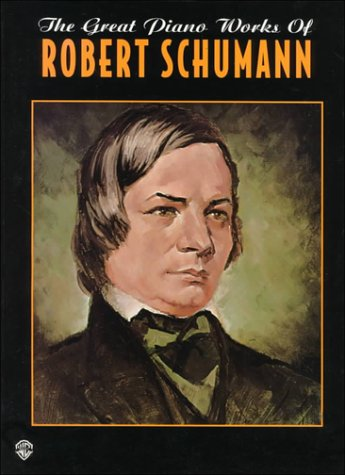 9780769200286: The Great Piano Works of Robert Schumann Piano (Belwin Edition: The Great Piano Works of)