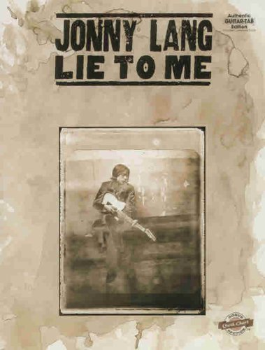 Jonny Lang: Lie to Me {AUTHENTIC GUITAR-TAB EDITION}: JONNY LANG}
