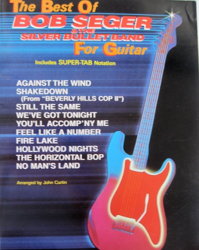 9780769206165: The Best of Bob Seger & the Silver Bullet Band for Guitar: Includes Super Tab Notation