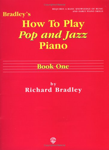 Bradley's How to Play Pop and Jazz Piano, Bk 1 (0769209068) by Richard Bradley