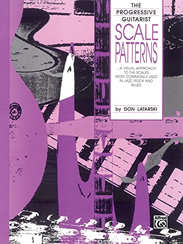 Scale Patterns: A Visual Approach to the Scales Most Commonly Used in Jazz, Rock, and Blues (The Progressive Guitarist Series) (0769209580) by Don Latarski
