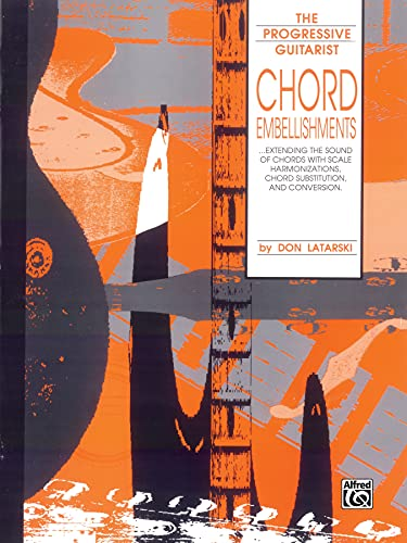 9780769209593: Chord Embellishments: Extending the Sound of Chords with Scale Harmonizations, Chord Substitution, and Conversion (The Progressive Guitarist Series)