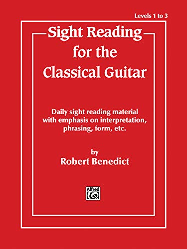 9780769209746: Sight Reading for the Classical Guitar, Level I-III: Daily Sight Reading Material with Emphasis on Interpretation, Phrasing, Form, and More