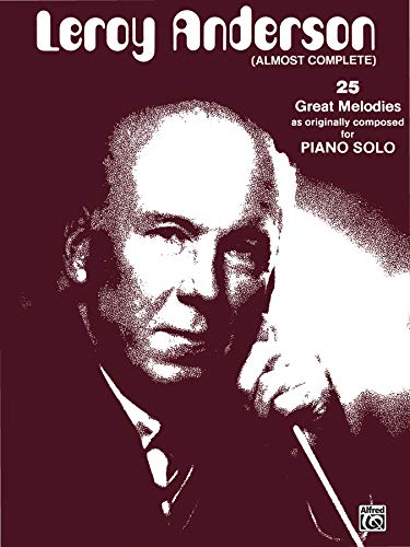 9780769214535: Leroy Anderson (Almost Complete): 25 Great Melodies as Originally Composed for Piano Solo