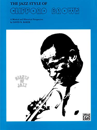 9780769214849: The Jazz Style of Clifford Brown: A Musical and Historical Perspective (Giants of Jazz)