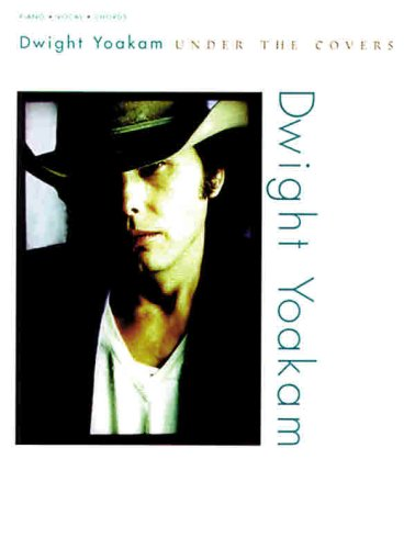 Under the Covers Piano Vocal Chords (9780769216775) by Dwight Yoakam