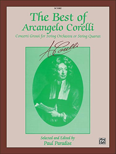 9780769219752: The Best of Arcangelo Corelli (Concerto Grossi for String Orchestra or String Quartet): Score