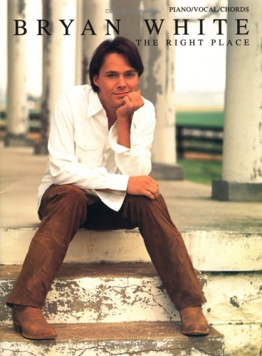 9780769221120: Bryan White -- The Right Place: Piano/Vocal/Chords