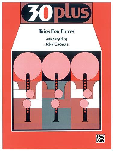 9780769221472: 30 Plus Trios for Flute