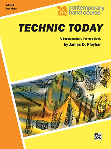 9780769222172: Technic Today, Part 3 for Drums (Contemporary Band Course)