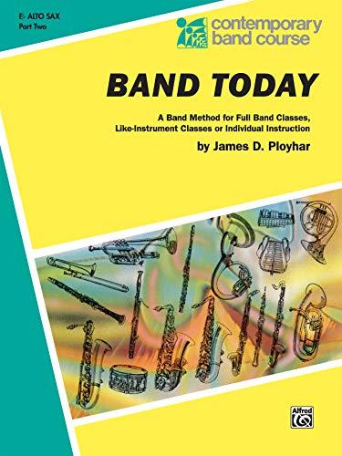 9780769222363: Band Today, Part 2: E-flat Alto Saxophone (Contemporary Band Course)