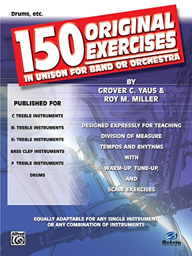 150 Original Exercises in Unison for Band or Orchestra (Drums, etc.): Yaus, Grover C., Miller, Roy ...