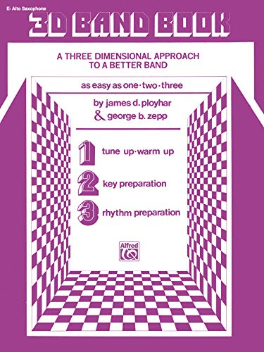 9780769223360: 3D Band Book: Eb Alto Saxophone: A Three-Dimensional Approach to a Better Band