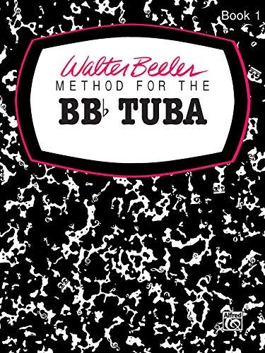 9780769225791: Walter Beeler Method for the BB-flat Tuba, Bk 1 (Walter Beeler Series for Brass Instruments)