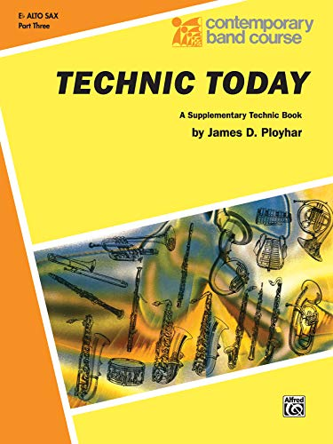 9780769227771: Technic Today, Part 3: E-flat Alto Saxophone (Contemporary Band Course)