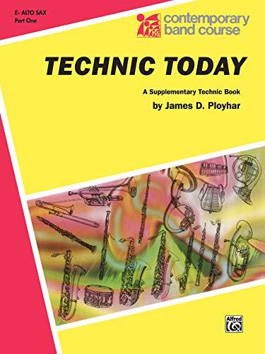 9780769228006: Technic Today, Part 1: E-flat Alto Saxophone (Contemporary Band Course)