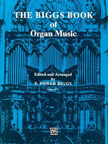 9780769229904: The Biggs Book of Organ Music (H.W. Gray)