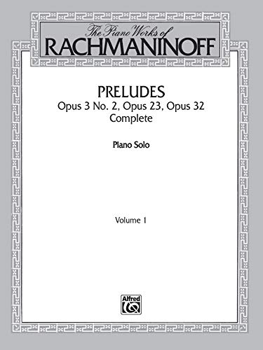 9780769229911: The Piano Works of Rachmaninoff, Vol 1: Preludes, Op. 3 No. 2, Op. 23, Op. 32 (Complete) (Belwin Edition)