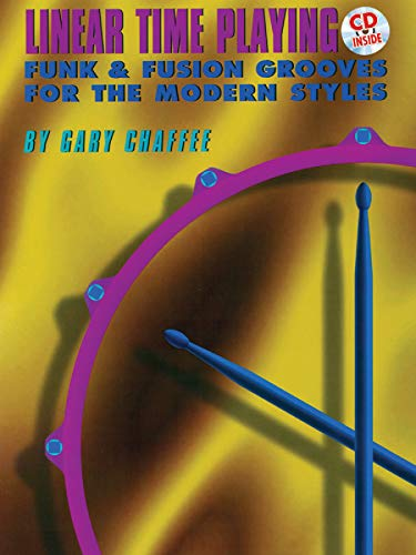 9780769233697: Linear Time Playing: Funk & Fusion Grooves for the Modern Styles: Drums: Book/CD +CD