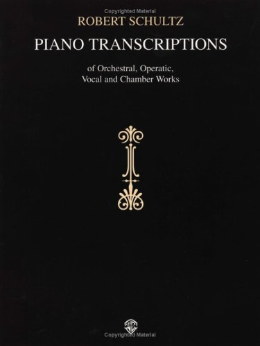 9780769234083: Piano Transcriptions of Orchestral, Operatic, Vocal and Chamber Works