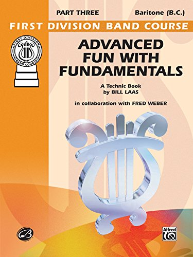 Advanced Fun with Fundamentals (First Division Band Course). Baritone (B.C.): Laas, Bill, Weber, ...