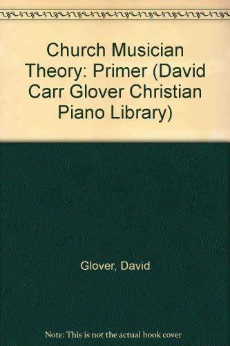 9780769238265: Church Musician Theory: Primer (David Carr Glover Christian Piano Library)
