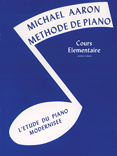 9780769238463: Michael Aaron Methode De Piano  Cours Elementaire  Premier Volume L'Etude Du Piano Modernisee