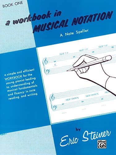 A Workbook in Musical Notation / Book 1 (0769238602) by Steiner, Eric