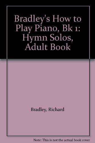 Bradley's How to Play Piano, Bk 1: Hymn Solos, Adult Book (0769239129) by Richard Bradley