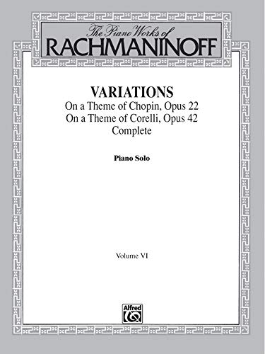 9780769239729: The Piano Works of Rachmaninoff, Vol 6: Variations on a Theme of Chopin, Op. 22, and Variations on a Theme of Corelli, Op. 42 (Belwin Edition)