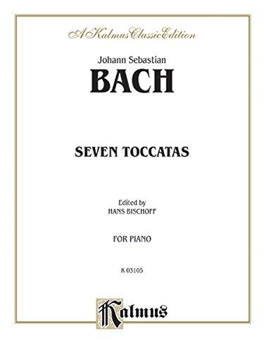 Bach: Seven (7) Toccatas (Piano Solos) (Kalmus: Editor-Hans Bischoff; Translator-Alexander