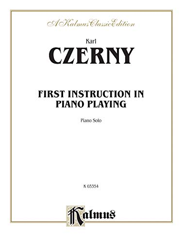 First Instruction In Piano Playing (Kalmus Classic Edition) (076924078X) by Carl Czerny