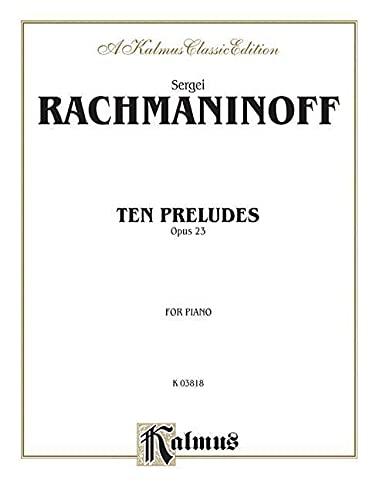 Ten Preludes, Op. 23 (Kalmus Edition) (076924100X) by Rachmaninoff, Sergei