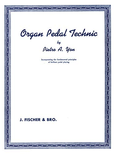 Organ Pedal Technic (Incorporating the Fundamental Principles of Brilliant Pedal Playing): Pietra A...